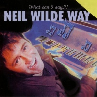 Neil Wilde Way - What Can I Say!!! - Neil Wilde