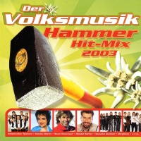 Der Volksmusik Hammer Hit Mix 2003 - Various Artists