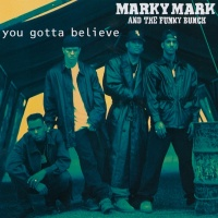 You Gotta Believe - Marky Mark And The Funky Bunch