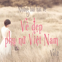 Những Bài Hát Về Vẻ Đẹp Phụ Nữ Việt Nam (Vol.2) - Various Artists