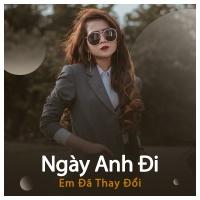 Ngày Anh Đi Em Đã Thay Đổi - Various Artists