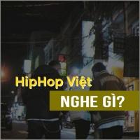 HipHop Việt Nghe Gì?