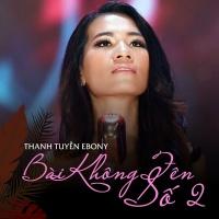 Bài Không Tên Số 2 (Single) - Thanh Tuyền Ebony