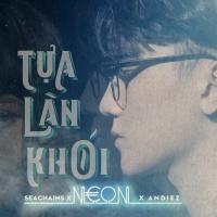 Tựa Làn Khói (Single) - N€ON, Andiez (Nam Trương), Seachains