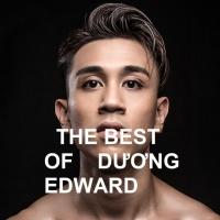 Những Bài Hát Hay Nhất Của Dương Edward
