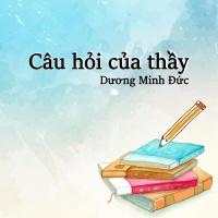 Câu Hỏi Của Thầy (Single) - Dương Minh Đức