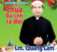 Chúa Đã Sinh Ra Đời - Lm Quang Lâm