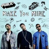 Make You Mine (Single) - PUBLIC