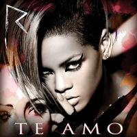 Te Amo - Rihanna