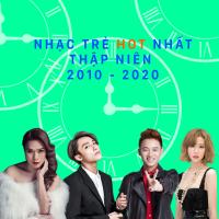 Nhạc Trẻ Hay Nhất Thập Kỷ 2010 - 2020 - Various Artists
