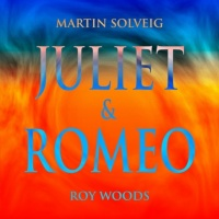 Juliet & Romeo - Martin Solveig, Roy Woods
