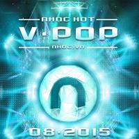 Nhạc Hot Việt Tháng 08/2015 - Various Artists