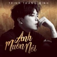 Anh Muốn Nói (Single) - Trịnh Thăng Bình