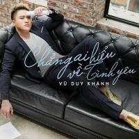 Chẳng Ai Hiểu Về Tình Yêu (Single) - Vũ Duy Khánh