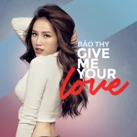 Give Me Your Love (Single) - Bảo Thy