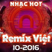 Nhạc Việt Remix Hot Tháng 10/2016 - Various Artists
