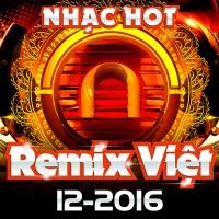 Nhạc Việt Remix Hot Tháng 12/2016 - Various Artists
