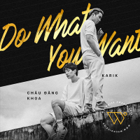 Do What You Want (Single) - Châu Đăng Khoa, Karik