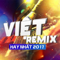 Những Bài Hát Việt Remix Hay Nhất 2017 - Various Artists