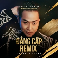 Đẳng Cấp (Remix) - Quách Tuấn Du