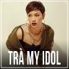 Những Bài Hát Hay Nhất Của Trà My Idol - Trà My Idol