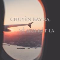 CHUYẾN BAY XA, VỀ NƠI RẤT LẠ - Various Artists
