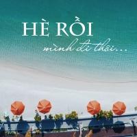HÈ RỒI MÌNH ĐI THÔI - Various Artists