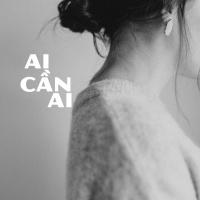 Ai Cần Ai - Various Artists