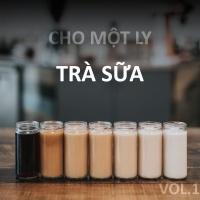 Cho Một Ly Trà Sữa (Vol.1) - Various Artists