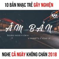 Top 10 Bản Nhạc Trẻ Gây Nghiện Nghe Cả Ngày Không Chán 2018 - Various Artists