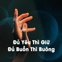 Đủ Yêu Thì Giữ Đủ Buồn Thì Buông - Various Artists