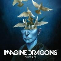 Shots (EP) - Imagine Dragons