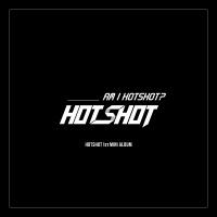 Am I Hotshot - HOTSHOT