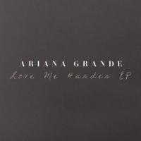 Love Me Harder (EP) - Ariana Grande