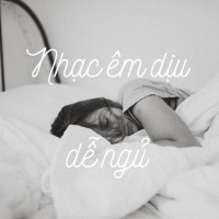 Nhạc Êm Dịu Dễ Ngủ - Various Artists