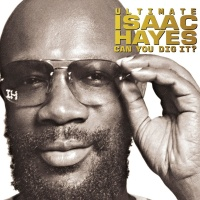 Ultimate Isaac Hayes: Can You Dig It? - Isaac Hayes
