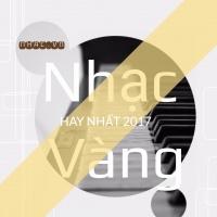 Nhạc Vàng Hay Nhất 2017 - Various Artists