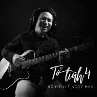 Tỏ Tình 4 (Single) - Nguyễn Lê Ngọc Báu