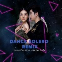 Dance Bolero Remix - Bằng Cường, Saka Trương Tuyền