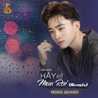 Liên Khúc Hãy Để Mưa Rơi (Single) - Trung Quang