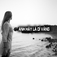 Anh Hãy Là Dĩ Vãng - Various Artists
