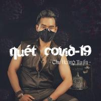 Quét Covid-19 (Single) - Chu Hoàng Tuấn