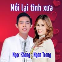Nối Lại Tình Xưa (Single) - Ngân Trang, Ngọc Khang