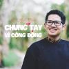 Chung Tay Vì Cộng Đồng (Single) - Lý Anh Khoa