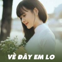 Về Đây Em Lo (Tuyển Tập Trữ Tình) - Various Artists