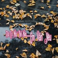 Dù Có Như Thế Nào...Em Vẩn Yêu - Various Artists