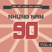 Những Bài Hát Việt Hay Nhất Những Năm 90 (Vol.4) - Various Artists