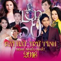 Top 50 Bài Hát Trữ Tình Được Nghe Nhiều Nhất 2016 - Various Artists