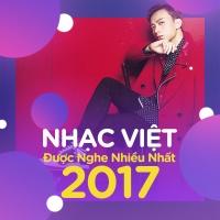 Nhạc Việt Được Nghe Nhiều Nhất 2017 - Various Artists
