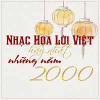 Những Bài Hát Nhạc Hoa Lời Việt Hay Nhất Những Năm 2000 - Various Artists